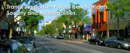 "This is an image of a suburban downtown main street, with the caption ""Transit Supportive Places benefit Riders, Society and Municipalities."""